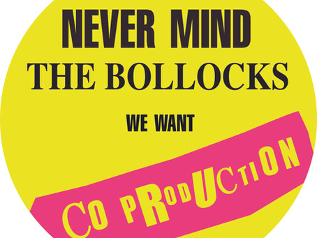 Never Mind The B*llocks - we want coproduction