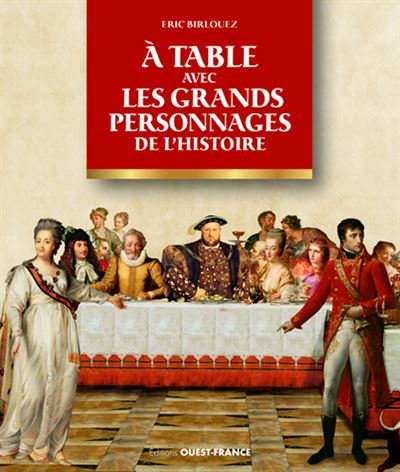 À table avec les grands personnages de l'Histoire