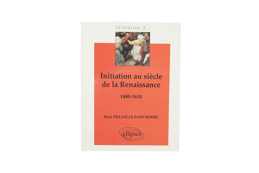 Initiation au siècle de la Renaissance, 1480-1610