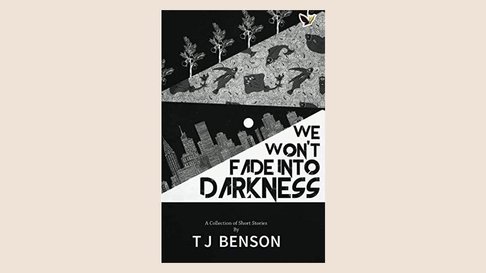 We Won't Fade into Darkness | TJ Benson