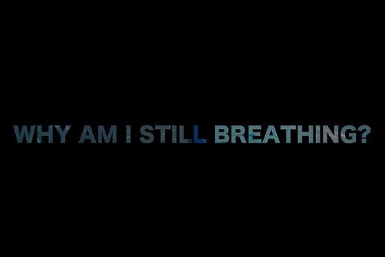 Why Am I Still Breathing WebSize.jpg