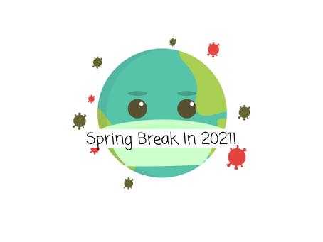 Spring Break In 2021!