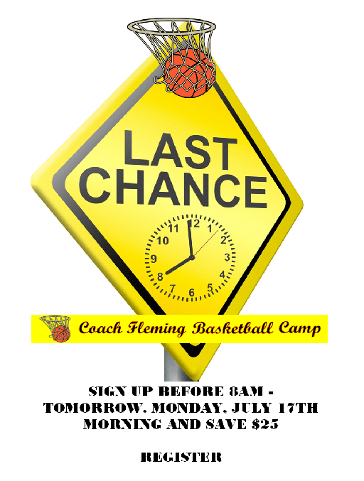 STILL TIME !!!     COACH FLEMING BOYS BASKETBALL CAMP - EARLY BIRD SPECIAL ENDS TOMORROW, MONDAY, JU
