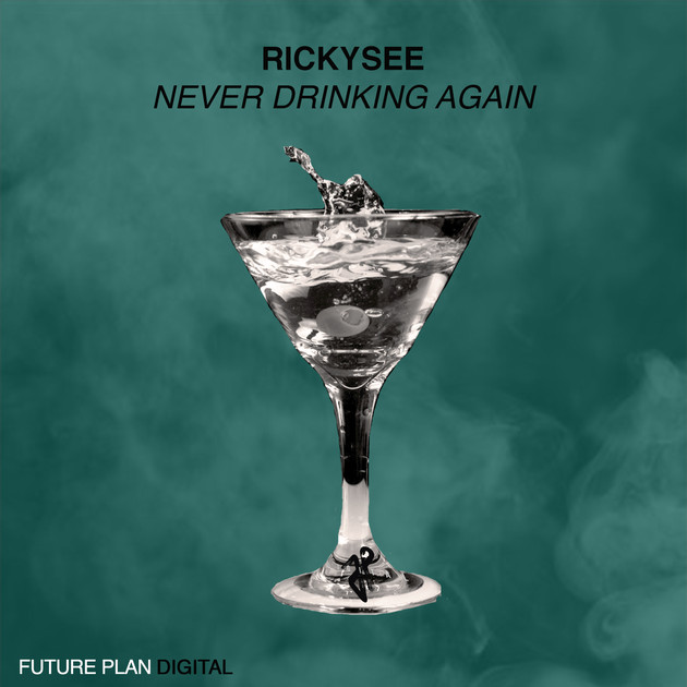 Rickysee - Never Drinking Again Final