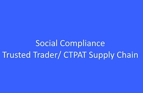 Social Compliance/ Trusted Trader/ CTPAT Supply Chain