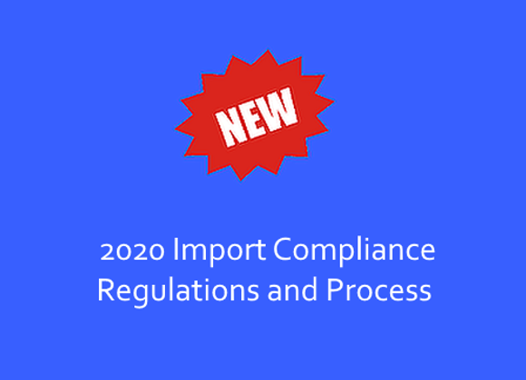 2020 Import Compliance Regulations and Process