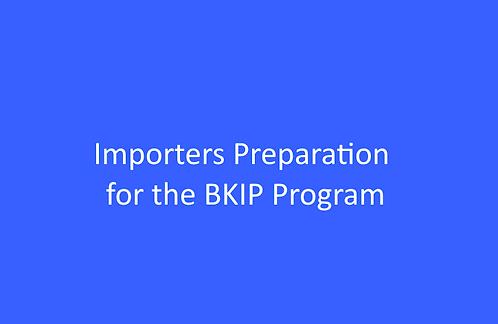 Importers Preparation for the BKIP Program