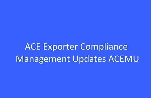 ACE Exporter Compliance Management Updates  ACEMU