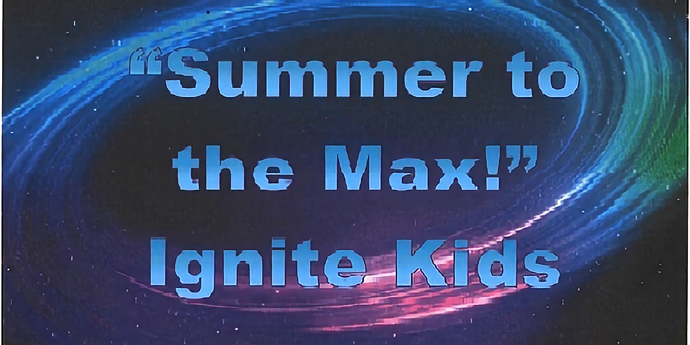 """""""Summer To The Max"""" Ignite Kids"""