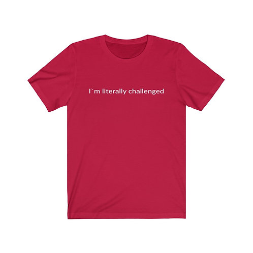 T-shirt: I'm literally challenged