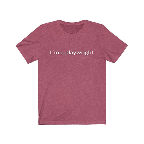 T-shirt: I'm a playwright