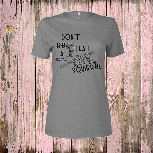 """""""Don't be a Flat Squirrel"""" Tee"""
