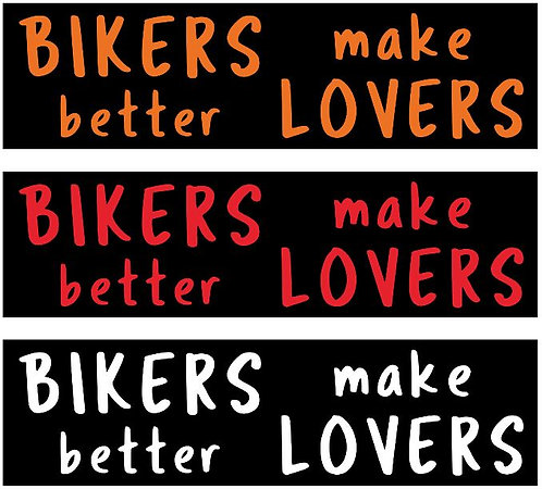 """""""Bikers make better lovers"""" Decal"""