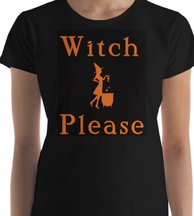 """Woman's """"Witch Please"""" Tee"""