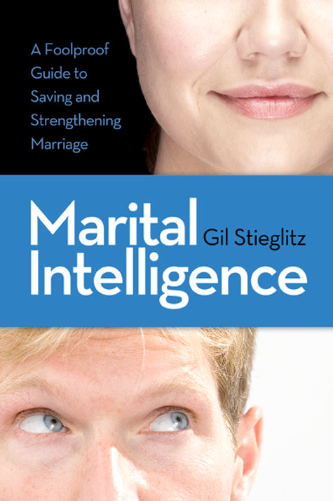 Marital Intelligence: a Foolproof Guide to Saving & Strengthening Your Marriage