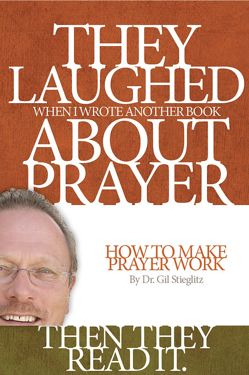 They Laughed When I Wrote Another Book on Prayer: How to Make Prayer Work