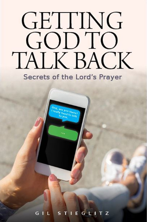 Getting God to Talk Back: Secrets of the Lord's Prayer