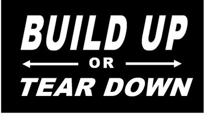 Build Up or Tear Down