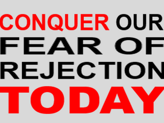 Conquer Our Fear Of Rejection Today