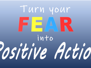 Turn Your Fear Into Positive Action