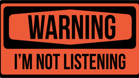 Warning...I'm Not Listening