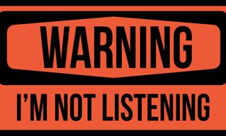 Warning...I'm Not Listening