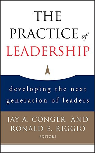The Practice of Leadership: Developing the Next Generation of Leaders by Jay A. Conger and Ronald E. Riggio