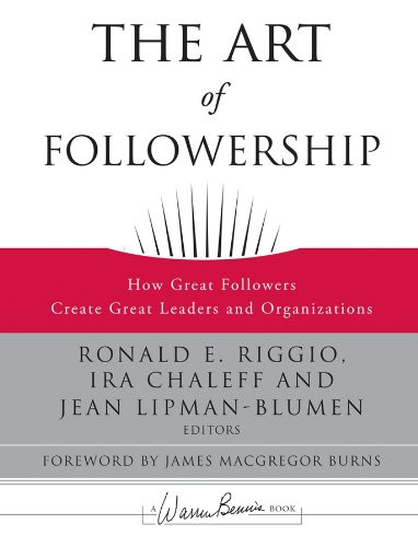 The Art of Followership: How Great Followers Create Great Leaders and Organizations by Ronald E. Riggio, Ira Chaleff and Jean Lipman-Blumen