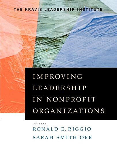 Improving Leadership in Nonprofit Organizations by Ronald E. Riggio and Sarah Smith Orr