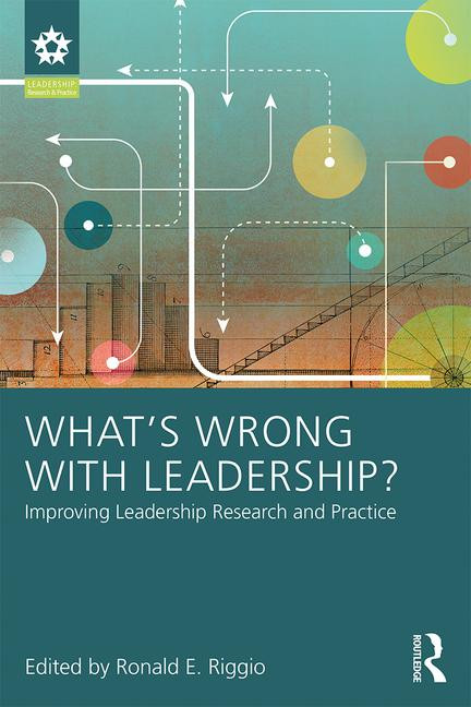 What's Wrong with Leadership? By Ronald E. Riggio