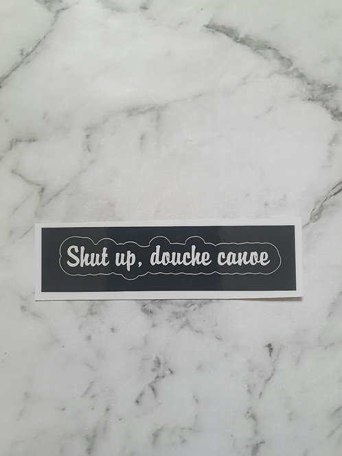 Shut up, douche canoe vinyl decal