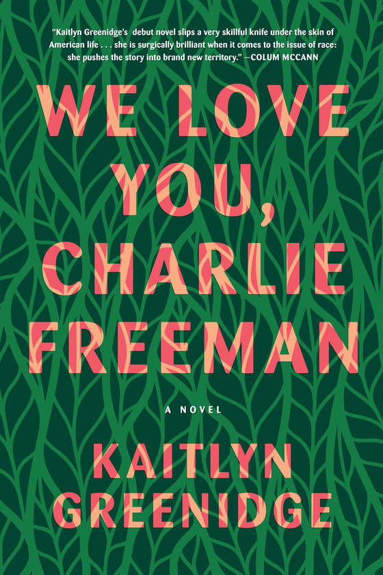 We Love You Charlie Freeman by Kaitlyn Greenidge