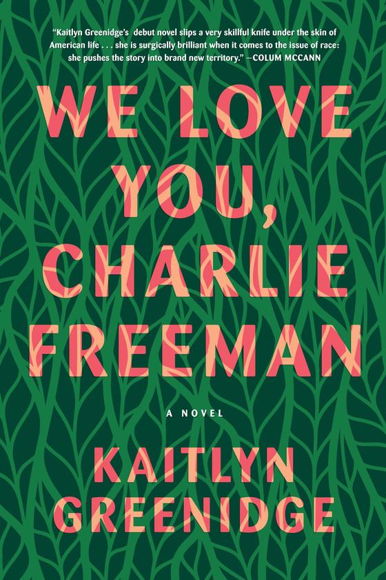 We Love You Charlie Freeman by Kaitlyn Greenidge