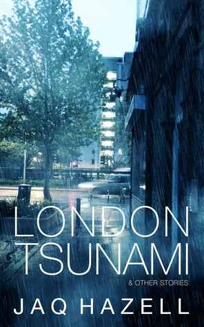 London Tsunami and Other Stories by Jaq Hazell