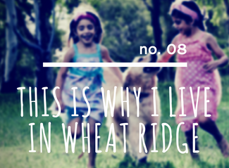 no. 08: This is Why I Live in Wheat Ridge