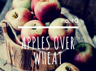 no. 10: Apples Over Wheat