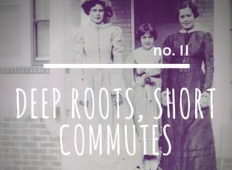 no. 11: Deep Roots, Short Commutes