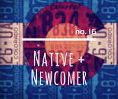 no. 16: Native + Newcomer
