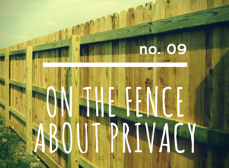 no. 09: On The Fence About Privacy