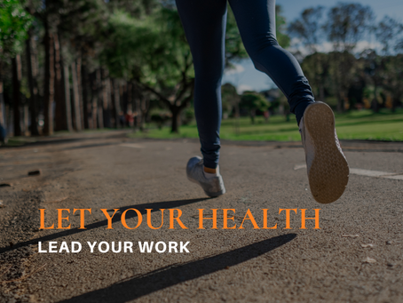 Let Your Health Lead Your Work