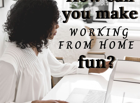 How can you make working from home fun?