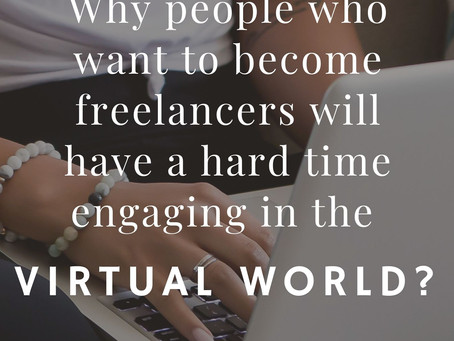 Why people who want to become freelancers will have a hard time engaging in the virtual world?
