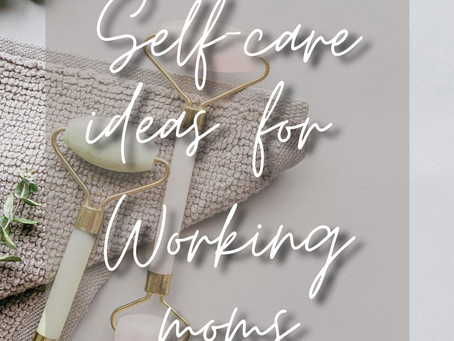 Self-care ideas for working moms