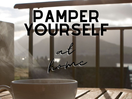 Ideas to pamper yourself at home