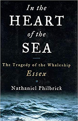 In the Heart of the Sea: The Tragedy of the Whaleship Essex by N. Philbrick