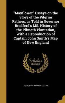 """Mayflower"" Essays on the Story of the Pilgrim Fathers, as Told in Governor Brad"