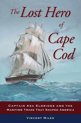 The Lost Hero of Cape Cod: Captain Asa Eldridge byVincent Miles