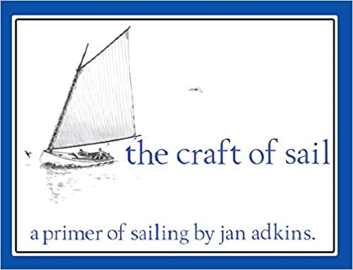 The Craft of Sail: A Primer of Sailing byJan Adkins