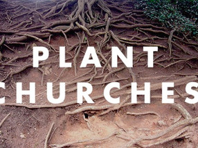 Why Churches Should Plant Churches
