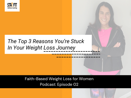 The Top 3 Reasons You're Stuck in your Weight Loss Journey